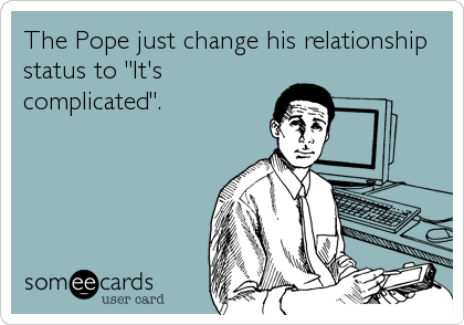 "The Pope just change his relationship status to ""It's complicated""."