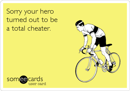 Sorry your hero turned out to be a total cheater.