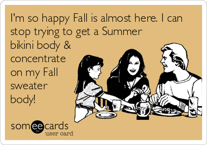 I'm so happy Fall is almost here. I can stop trying to get a Summer bikini body & concentrate on my Fall sweater body!