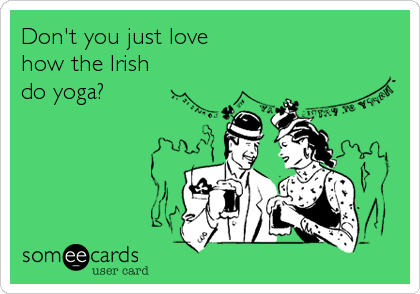 Don't you just love how the Irish do yoga?