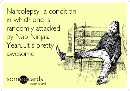 Narcolepsy- a condition in which one is randomly attacked ...