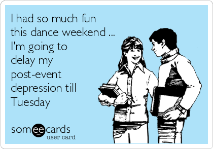 I had so much fun  this dance weekend ... I'm going to delay my post-event  depression till  Tuesday