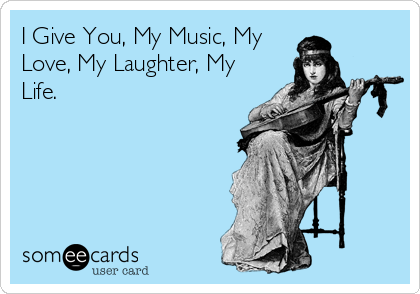 I Give You, My Music, My Love, My Laughter, My Life.
