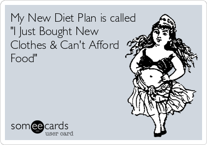 """My New Diet Plan is called """"I Just Bought New Clothes & Can't Afford Food"""""""