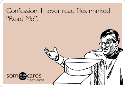 "Confession: I never read files marked ""Read Me""."