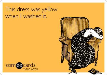 This dress was yellow when I washed it.