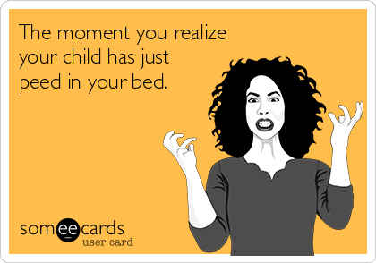 The moment you realize your child has just peed in your bed.