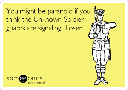 "You might be paranoid if you  think the Unknown Soldier  guards are signaling ""Loser""."