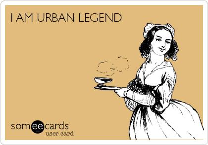 I AM URBAN LEGEND