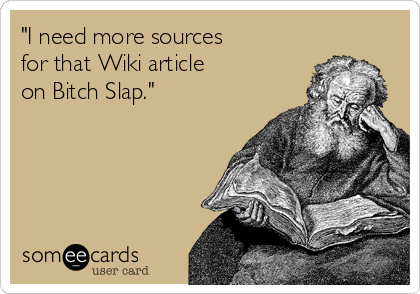 """""""I need more sources for that Wiki article on Bitch Slap."""""""