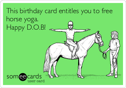 This Birthday Card Entitles You To Free Horse Yoga Happy DOB