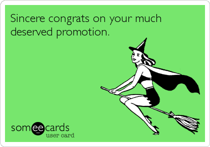 Sincere congrats on your much deserved promotion.