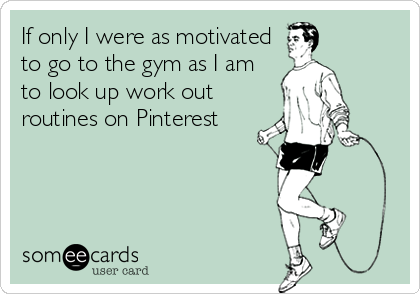 If only I were as motivated to go to the gym as I am to look up work out routines on Pinterest