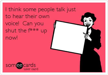 I think some people talk just