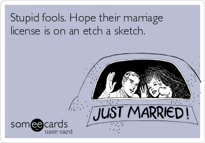 Hope Their Marriage License Is On An Etch A Sketch