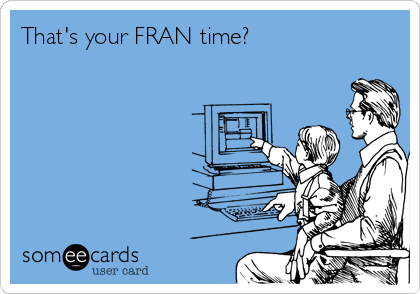 That's your FRAN time?