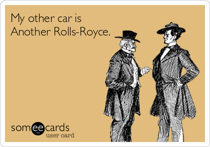 My other car is Another Rolls-Royce.