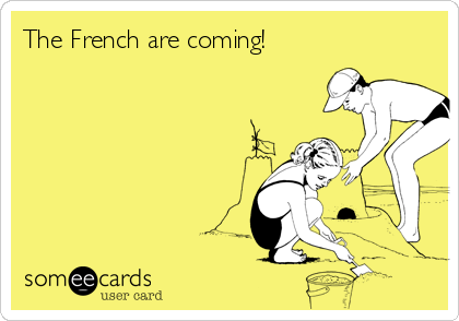 The French are coming!