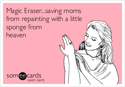 Magic Eraser...saving moms from repainting with a little sponge from heaven