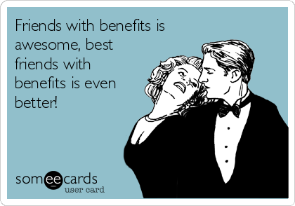 Friends with benefits is awesome, best friends with benefits is even better!
