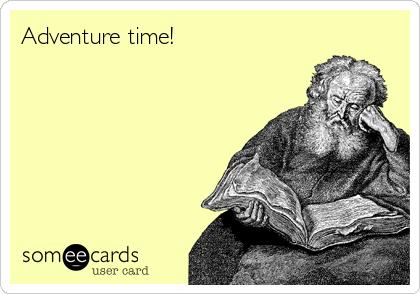 Adventure time!