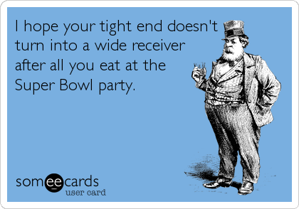 I hope your tight end doesn't