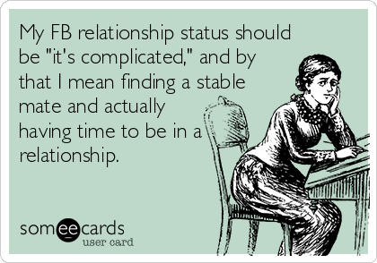 """My FB relationship status should be """"it's complicated,"""" and by that I mean finding a stable mate and actually having time to be in a relationship."""