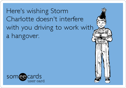 Here's wishing Storm Charlotte doesn't interfere with you driving to work with a hangover.