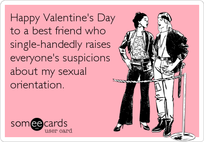 happy valentine's day to a best friend who single-handedly raises, Ideas