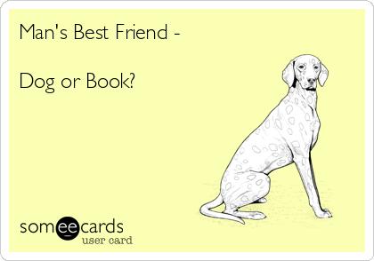Man's Best Friend -   Dog or Book?