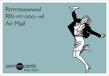 Rrrrrrowwww! RRr-rrr-ooo--w! Air Mail!