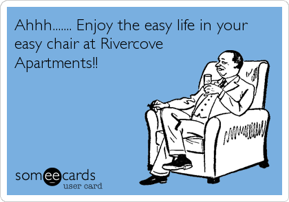 Ahhh....... Enjoy the easy life in your easy chair at Rivercove Apartments!!