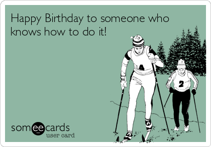Happy Birthday to someone who knows how to do it!