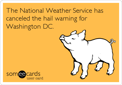 The National Weather Service has canceled the hail warning for Washington DC.