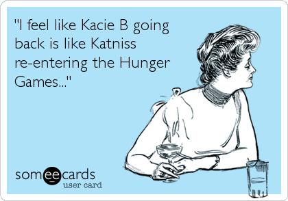 """""""I feel like Kacie B going back is like Katniss re-entering the Hunger Games..."""""""