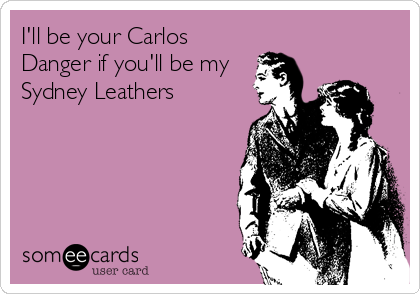 I'll be your Carlos Danger if you'll be my Sydney Leathers