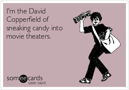 I'm the David Copperfield of sneaking candy into movie theaters.