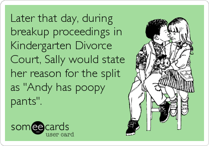 "Later that day, during breakup proceedings in Kindergarten Divorce Court, Sally would state her reason for the split as ""Andy has poopy pan"
