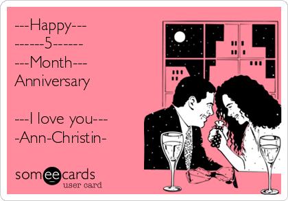 ---Happy--- ------5------ ---Month--- Anniversary  ---I love you---  -Ann-Christin-