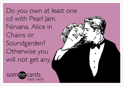 Do you own at least one cd with Pearl Jam, Nirvana, Alice in Chains or Soundgarden? Otherwise you will not get any.