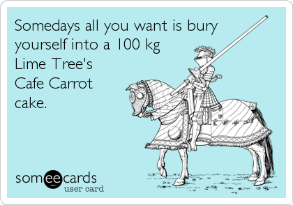 Somedays all you want is bury  yourself into a 100 kg Lime Tree's Cafe Carrot cake.
