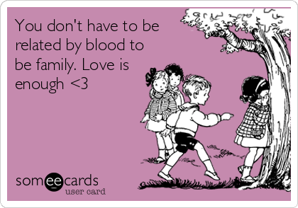 Family Is Love Not Blood Quotes
