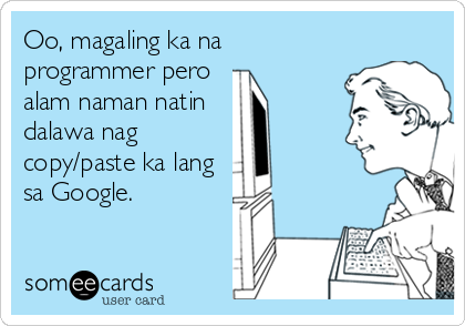 Oo, magaling ka na programmer pero  alam naman natin dalawa nag  copy/paste ka lang sa Google.