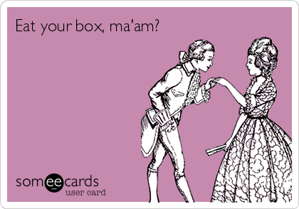 Eat your box, ma'am?