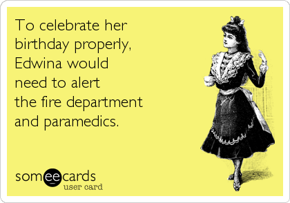 To Celebrate Her Birthday Properly Edwina Would Need To Alert The