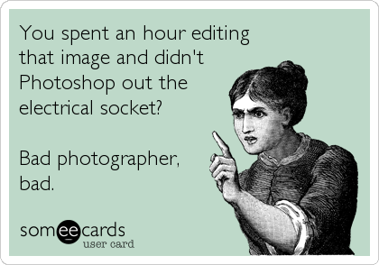 You spent an hour editing that image and didn't Photoshop out the electrical socket?  Bad photographer, bad.