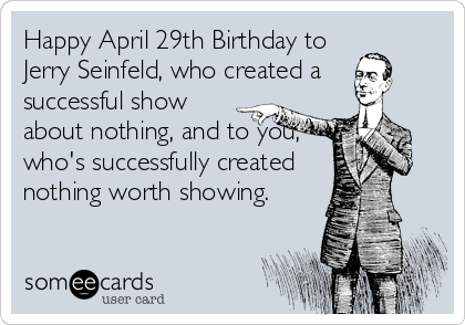 Happy April 29th Birthday To Jerry Seinfeld Who Created A