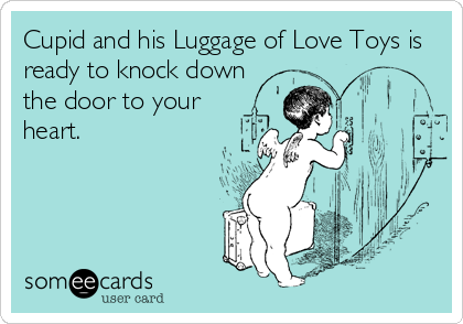 Cupid and his Luggage of Love Toys is ready to knock down the door to your heart.