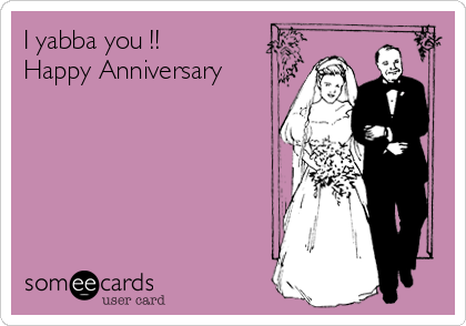 I yabba you !! Happy Anniversary