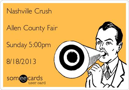 Nashville Crush  Allen County Fair  Sunday 5:00pm  8/18/2013